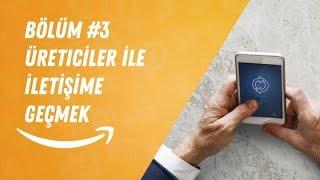 TürkiyeAmazon Amazon Satış Rehberi, Bölüm #3 Üreticiler ile İletişime Geçmek