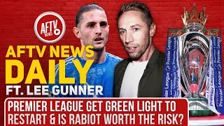 Premier League Green Light & Is Rabiot Worth The Risk? (Feat Lee Gunner) | AFTV News Daily