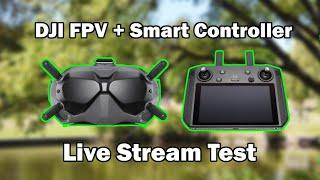 DJI FPV + Smart Controller Live Stream Test