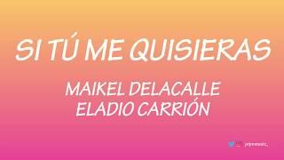 Si Tú Me Quisieras   Maikel Delacalle [Letra] Ft Eladio Carrión