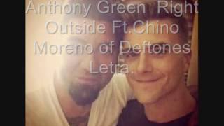 Anthony Green - Right Outside Ft.Chino Moreno of Deftones- Letra.
