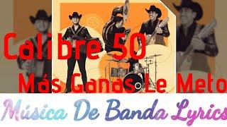 Calibre 50   Más Ganas Le Meto (Video LyricsLETRA)(ESTRENO)
