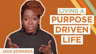 2 Steps to Start Living a Purpose-Driven Life | Jada Edwards