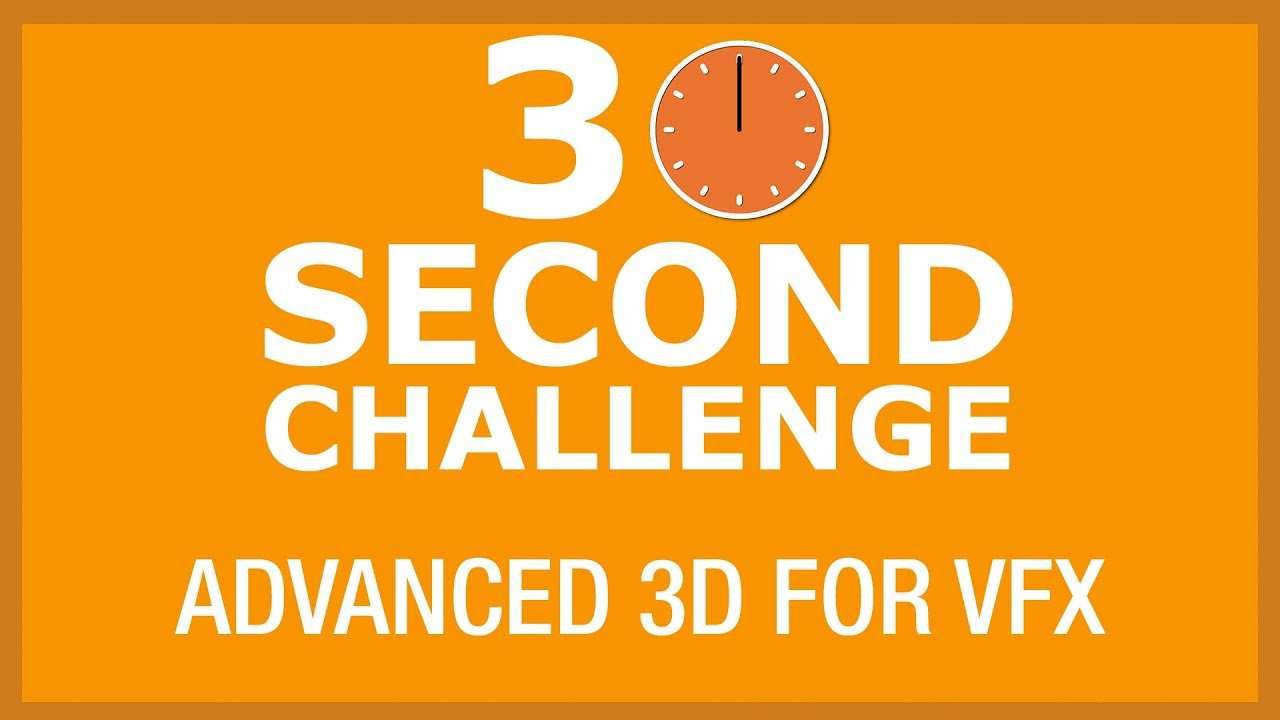30 Second Challenge - Advanced 3D for VFX