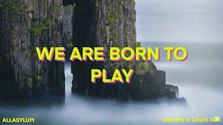 Galantis ft. Charli XCX - WE ARE BORN TO PLAY (Lyrics)