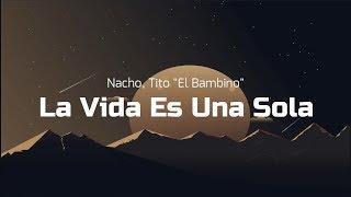 """Nacho, Tito """"EL BAMBINO""""  LA VIDA ES UNA SOLA(LETRA)"""