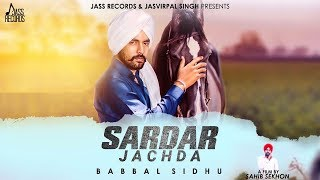 Sardar Jachda | (Full HD) | Babbal Sidhu | Music Empire | Sahib Sekhon | New Punjabi Songs 2019