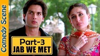 Jab We Met Comedy Scene Part 3 - Shahid Kapoor - Kareena