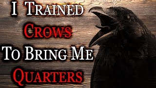 """""""I Trained Crows To Bring Me Quarters"""" 