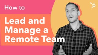 How to Lead and Manage a Remote Team