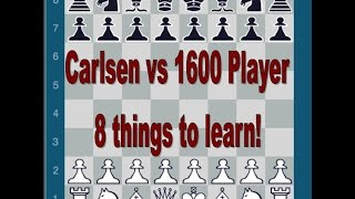 Magnus Carlsen vs 1600 player - 8 things to learn!