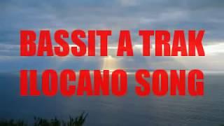 BASSIT A TRAK (ILOCANO SONG)