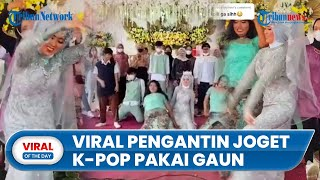 Viral Video Pengantin Joget K-Pop Pakai Gaun Pengantin di Hari Bahagianya, Nitizen: Ngeri Kesrimpet