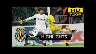 FC Astana vs Villarreal CF 2-3 - extended Highlights & All Goals (uefa europa league) 23/11/ 2017 HD