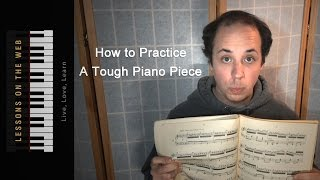 Practicing Tough Piano Pieces - For Advanced and Beginning Students