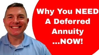 Why You Need a Deferred Annuity...NOW!
