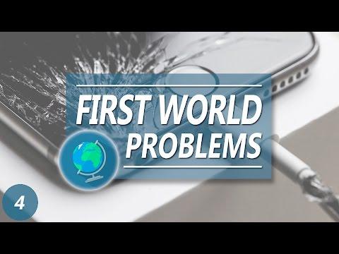 FIRST WORLD PROBLEMS 4