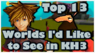 TOP 13 Worlds I'd Like to See in Kingdom Hearts 3!
