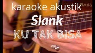 Slank - Ku Tak Bisa ( Akustik Karaoke ) HD + Chord