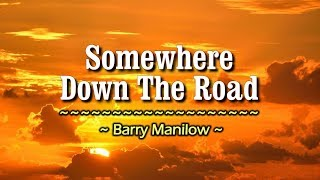 Somewhere Down The Road - KARAOKE - As popularized by Barry Manilow