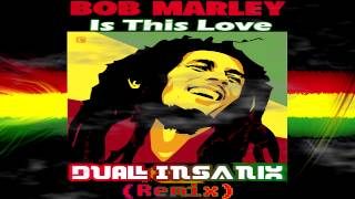 Bob Marley - Is This Love (DUAL INSANIX Remix)