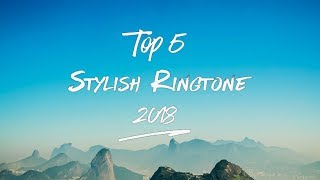 Top 5 Best Stylish Ringtones 2018 |Download Now| S3