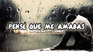 💔Pensé que me amabas♥😭- [Rap Romantico 2017] Mc Richix Ft Jennix