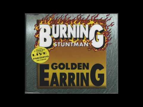 Golden Earring - Burning Stuntman