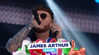 James Arthur   'Naked' (Live At Capital's Summertime Ball 2018)