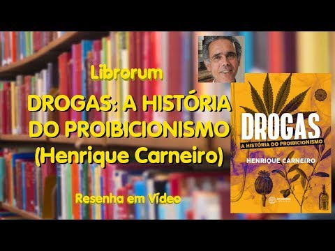 Drogas: A História do Proibicionismo (Henrique Carneiro)   Librorum