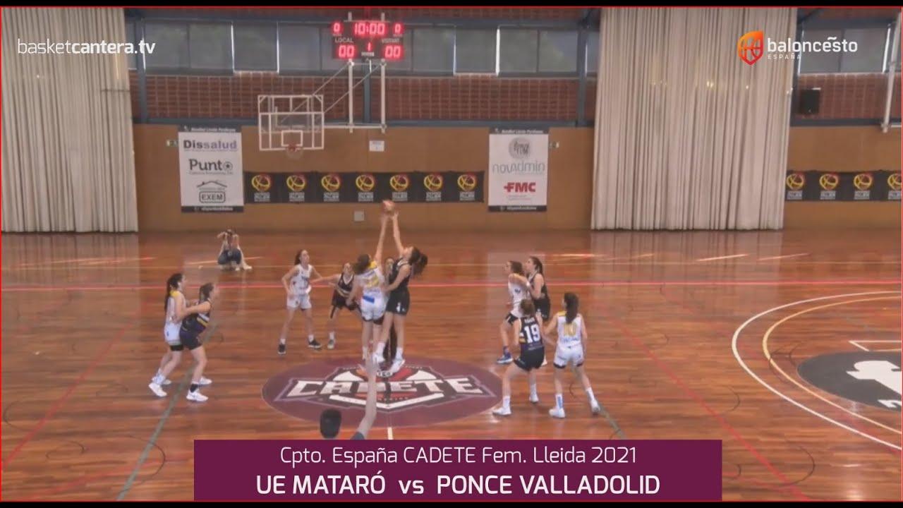 U16F - Cpto.España: UE MATARÓ vs PONCE VALLADOLID.- 4º final Cadete Fem. FEB-Lleida 2021