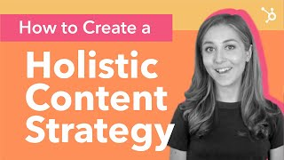 Creating a Holistic Content Strategy