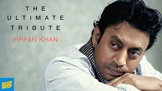 The Ultimate Tribute  Irrfan Khan