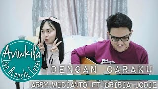 Arsy Widianto, Brisia Jodie   Dengan Caraku (Live Acoustic Cover By Aviwkila)