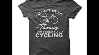 Therapy I Just Need To Go Cycling Funny T-shirt