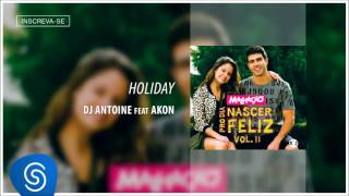 Holiday - DJ Antoine feat  Akon (Malhação - Pro Dia Nascer Feliz, vol II) [Áudio Oficial]