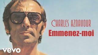 Charles Aznavour - Emmenez-moi (Audio)