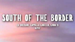 Ed Sheeran, Camilla Cabello, Cardi B - South Of The Border (Lyrics) Cheat Codes Remix