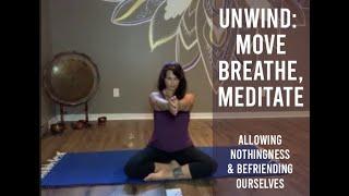 Unwind: Move, Breathe, Meditate ~ Nothingness & Befriending Yourself (July 14)