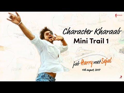 Jab Harry Met Sejal - Mini Trail 1 - Character Kharaab - SRK Anushka
