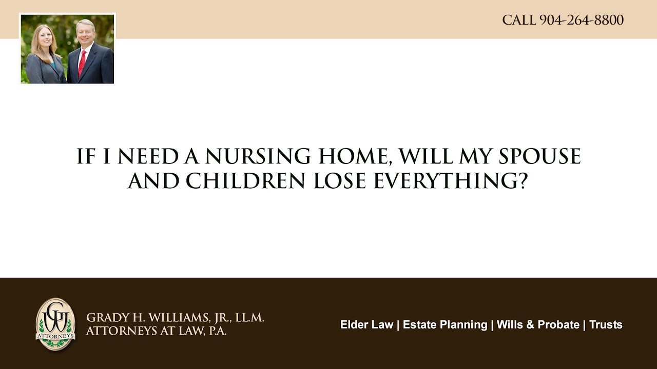 Video - If I need a nursing home, will my spouse and children lose everything?
