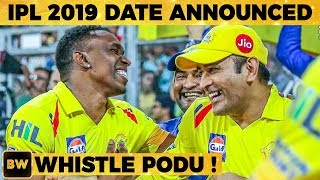 OFFICIAL : IPL 2019 Date is Announced - Whistle Podu | RK