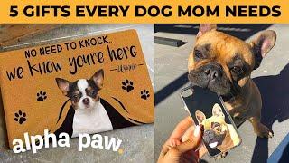 5 Gifts Every Dog Mom NEEDS