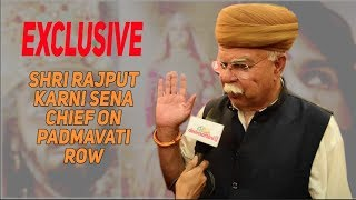 EXCLUSIVE | Shri Rajput Karni Sena Chief On Padmavati Row