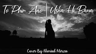 Toh Phir Aao x Uska Hi Bana | Cover By Ahmad Mirza