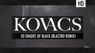 Kovacs - 50 Shades of Black (Blactro Remix) (Official Lyric Video)