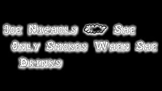 Joe Nichols - She Only Smokes When She Drinks [Lyric Video]