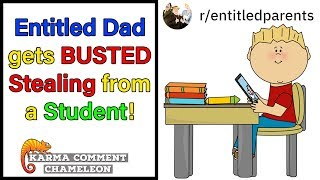 Entitled Dad gets BUSTED Stealing from a Student! | r/EntitledParents | #104