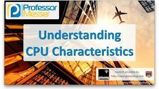Understanding CPU Characteristics - CompTIA A+ 220-901 - 1.6