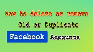 How to delete or remove old or duplicate Facebook account